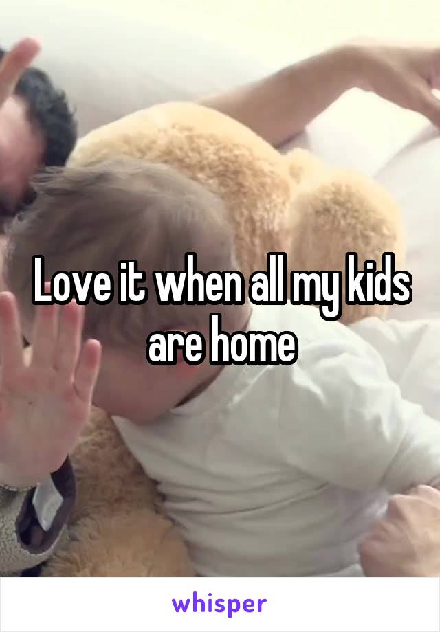 Love it when all my kids are home