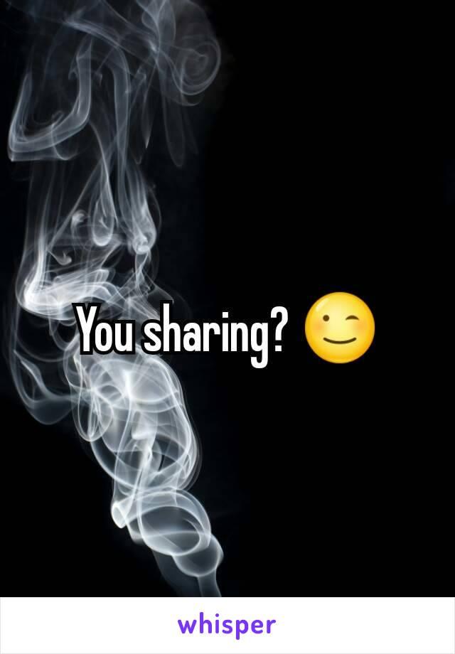 You sharing? 😉