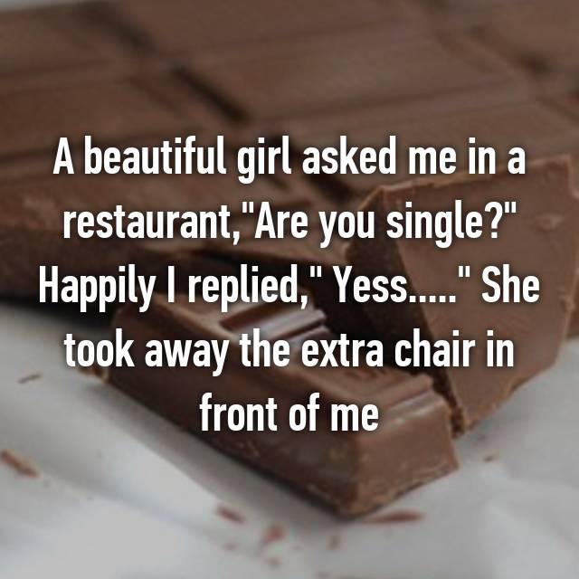 A beautiful girl asked me in a restaurant,