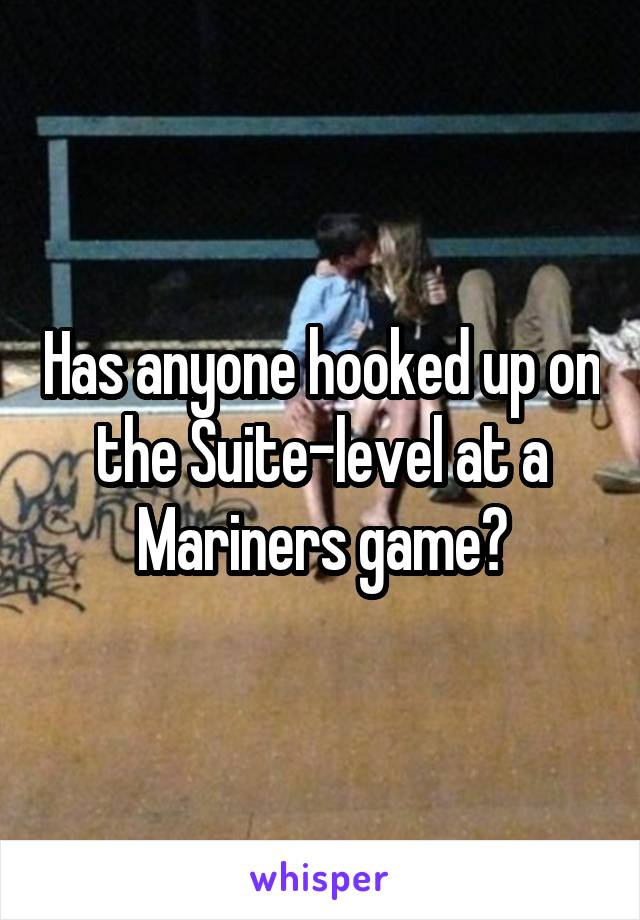 Has anyone hooked up on the Suite-level at a Mariners game?