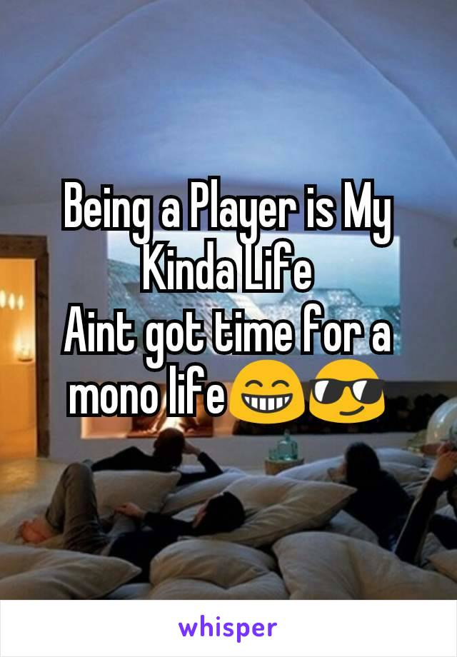 Being a Player is My Kinda Life Aint got time for a mono life😁😎