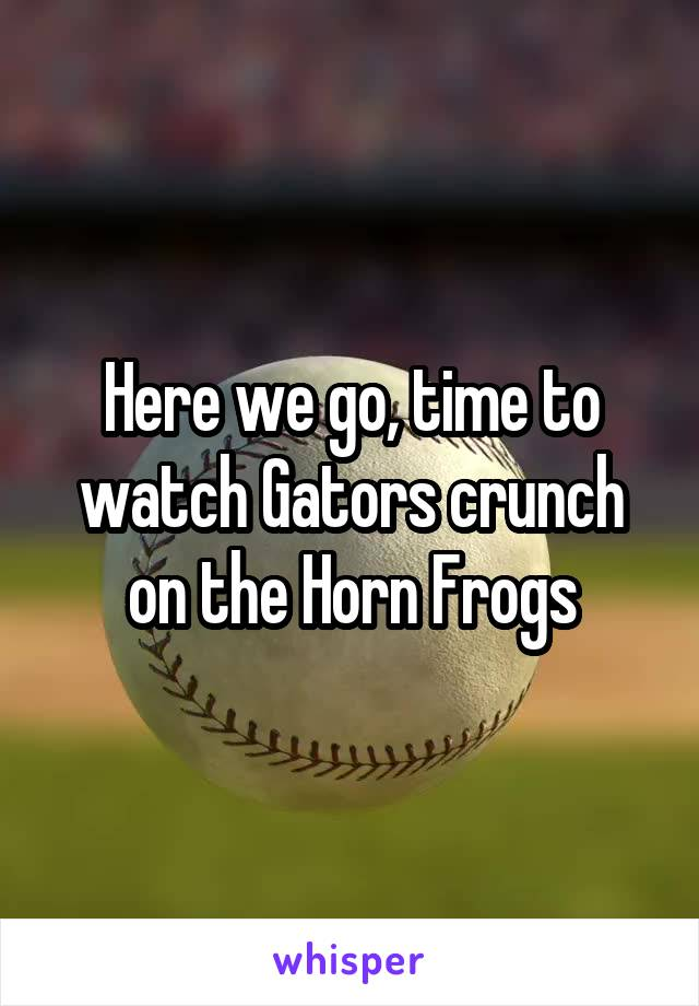 Here we go, time to watch Gators crunch on the Horn Frogs