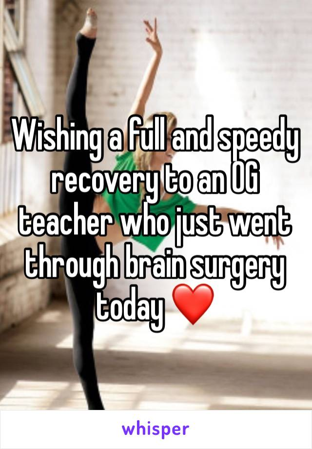 Wishing a full and speedy recovery to an OG teacher who just went through brain surgery today ❤️