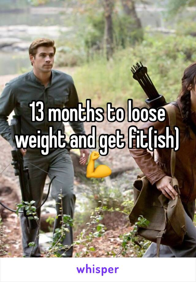 13 months to loose weight and get fit(ish) 💪
