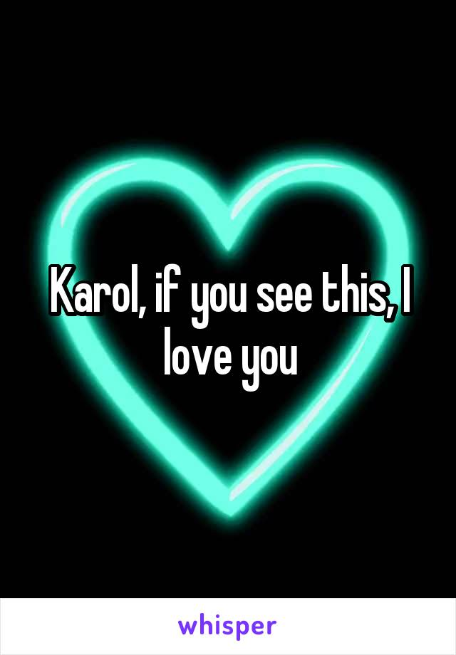 Karol, if you see this, I love you