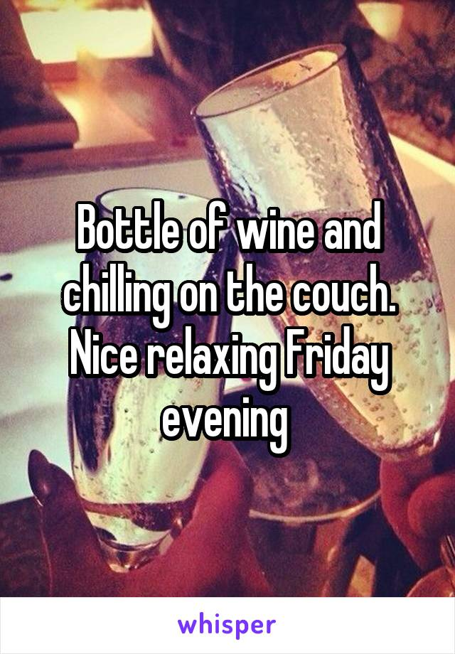 Bottle of wine and chilling on the couch. Nice relaxing Friday evening