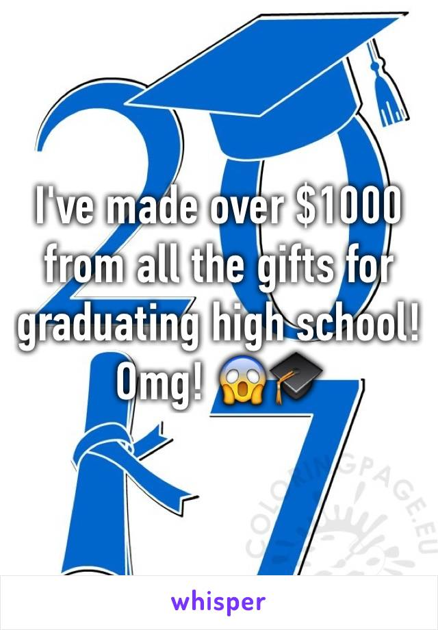 I've made over $1000 from all the gifts for graduating high school! Omg! 😱🎓