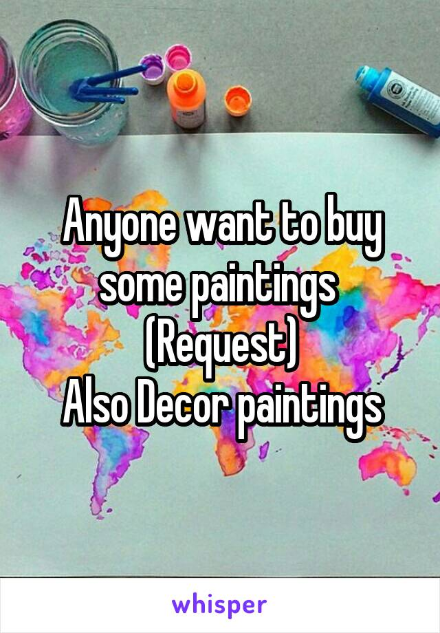 Anyone want to buy some paintings  (Request) Also Decor paintings
