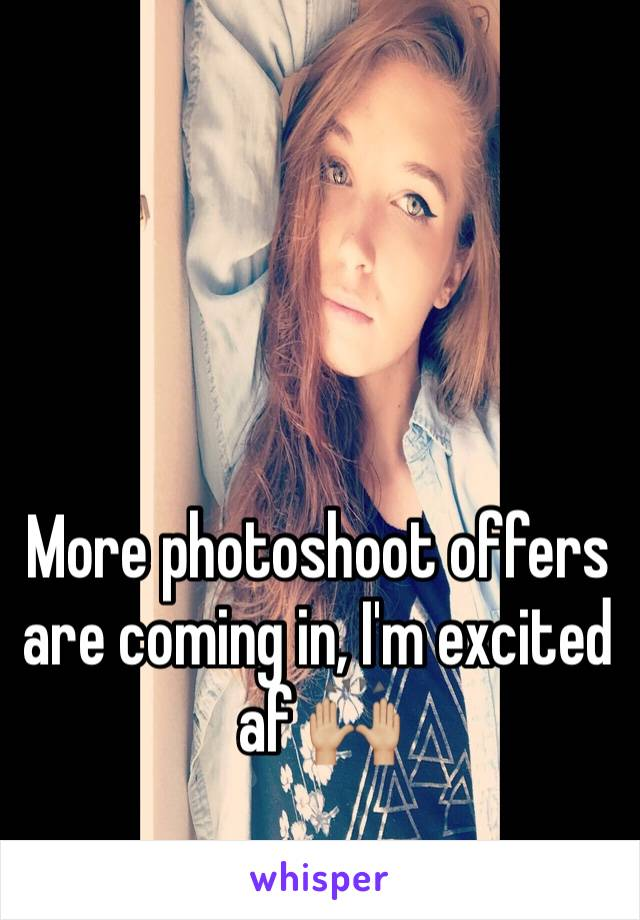 More photoshoot offers are coming in, I'm excited af 🙌🏼