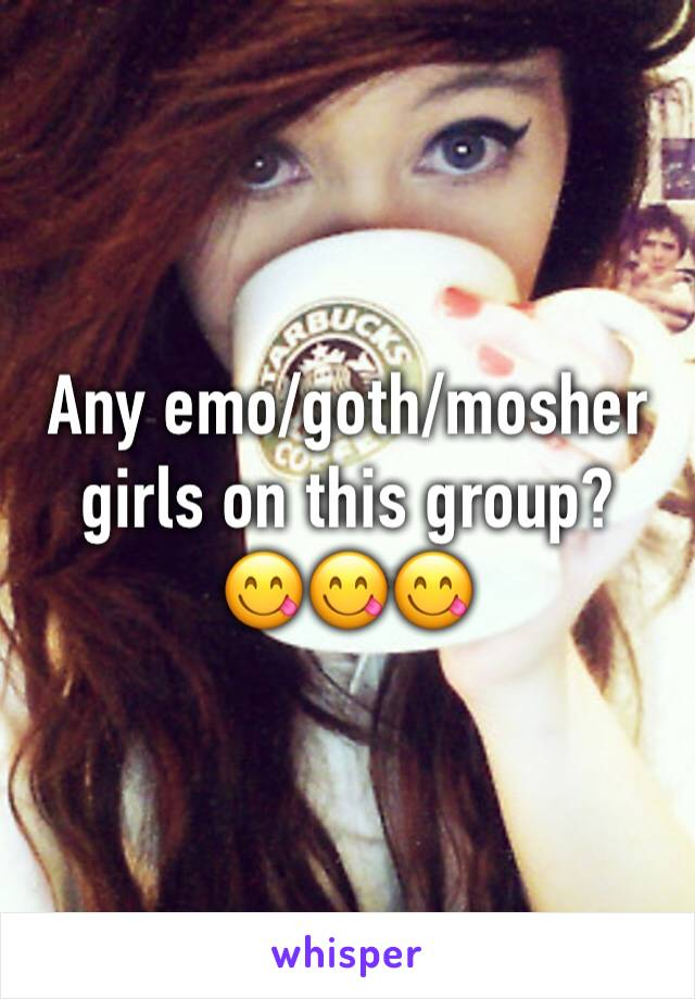 Any emo/goth/mosher girls on this group? 😋😋😋