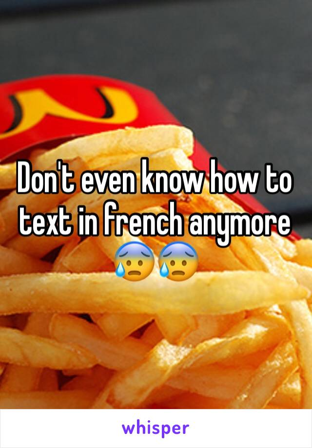 Don't even know how to text in french anymore 😰😰