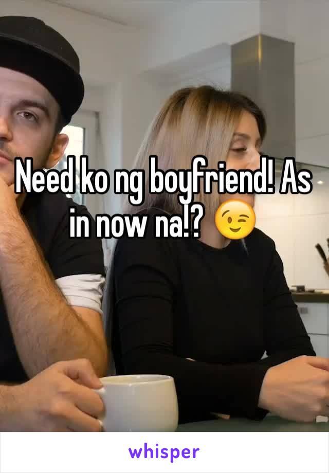 Need ko ng boyfriend! As in now na!? 😉