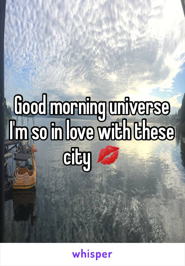 Good morning universe I'm so in love with these city 💋