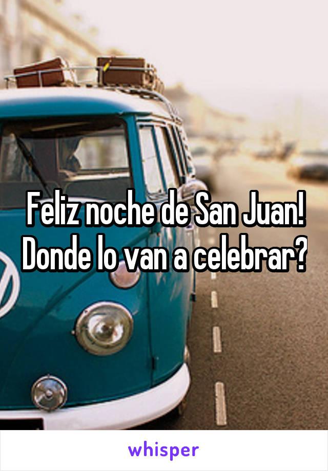 Feliz noche de San Juan! Donde lo van a celebrar?