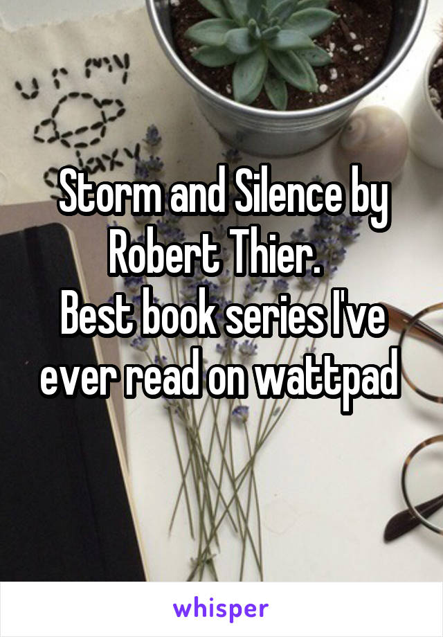 Storm and Silence by Robert Thier.   Best book series I've ever read on wattpad