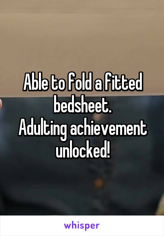 Able to fold a fitted bedsheet. Adulting achievement unlocked!