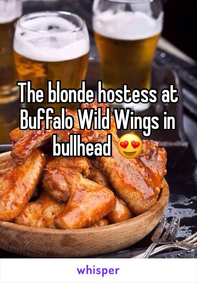 The blonde hostess at Buffalo Wild Wings in bullhead 😍