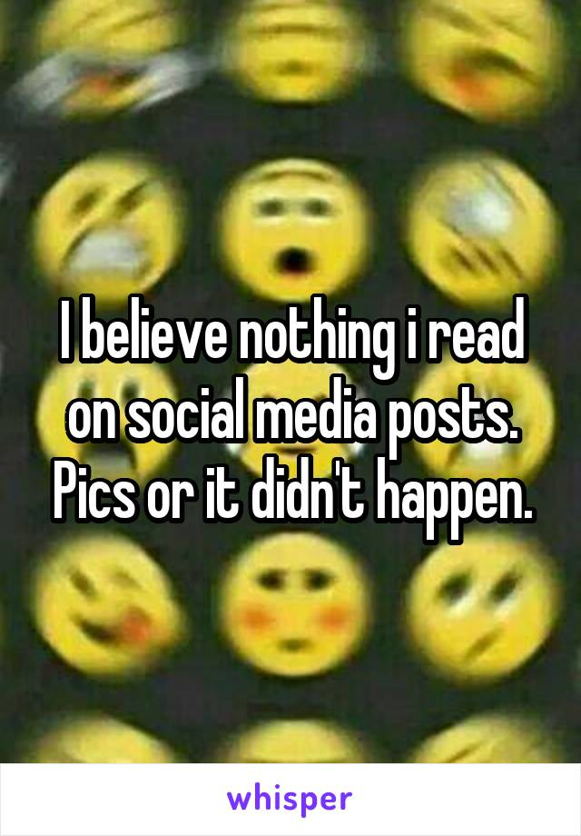 I believe nothing i read on social media posts. Pics or it didn't happen.