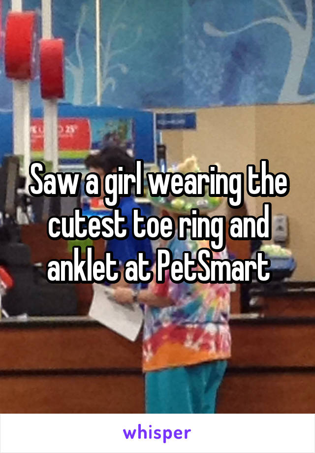 Saw a girl wearing the cutest toe ring and anklet at PetSmart