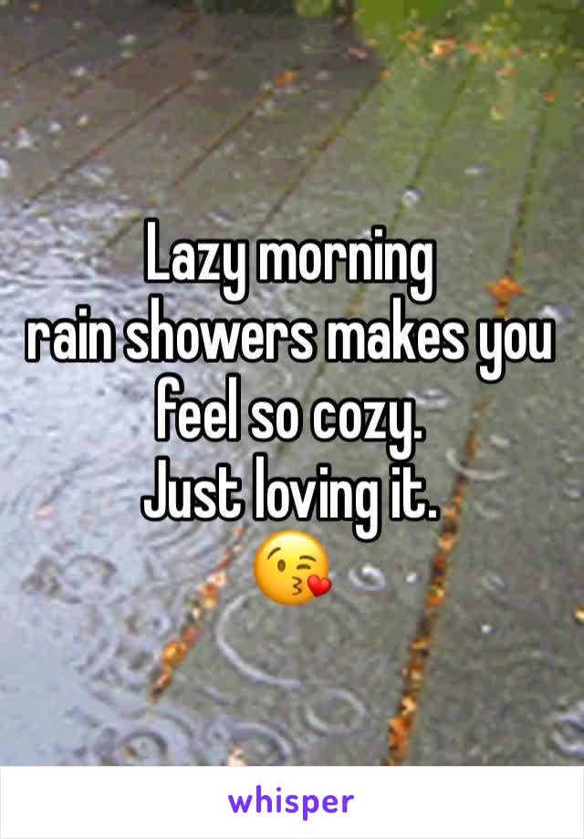 Lazy morning  rain showers makes you feel so cozy.  Just loving it.  😘