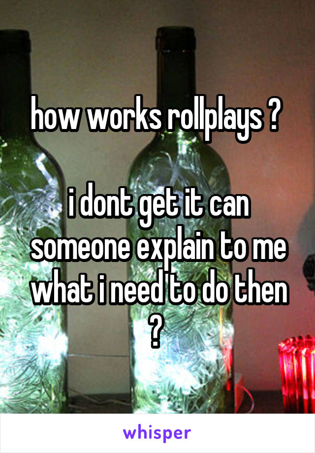 how works rollplays ?   i dont get it can someone explain to me what i need to do then ?
