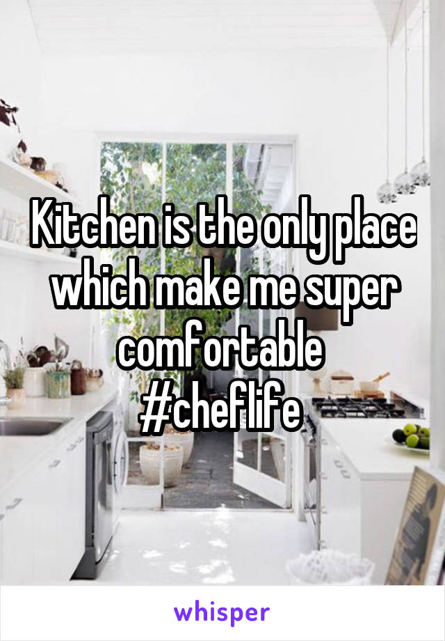 Kitchen is the only place which make me super comfortable  #cheflife
