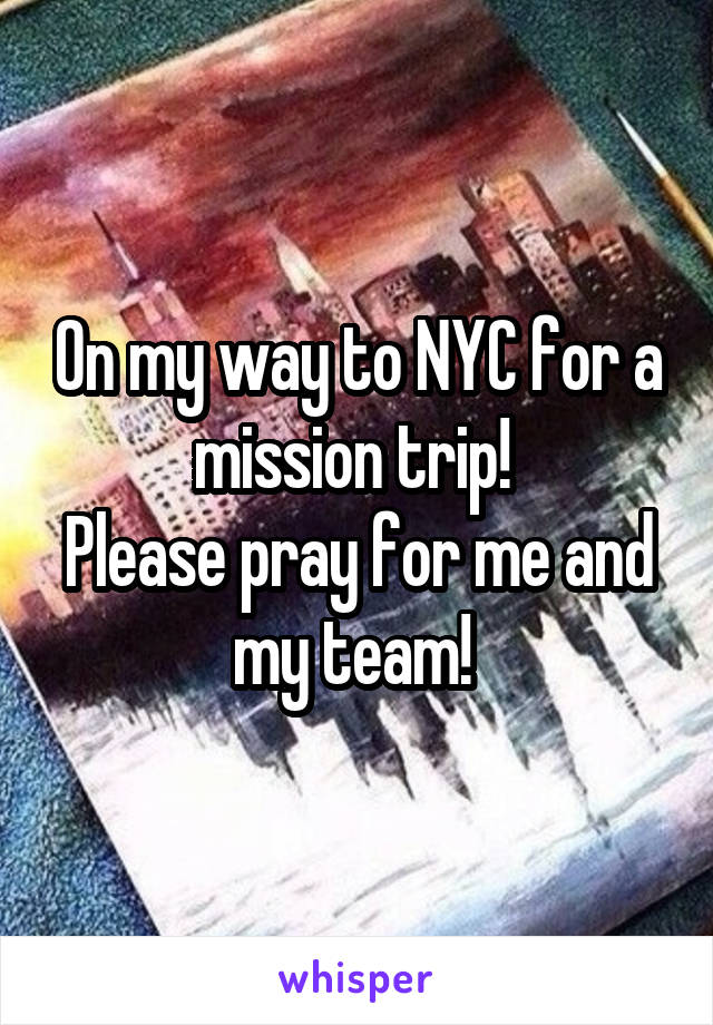 On my way to NYC for a mission trip!  Please pray for me and my team!