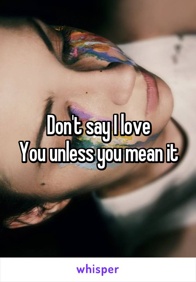 Don't say I love You unless you mean it