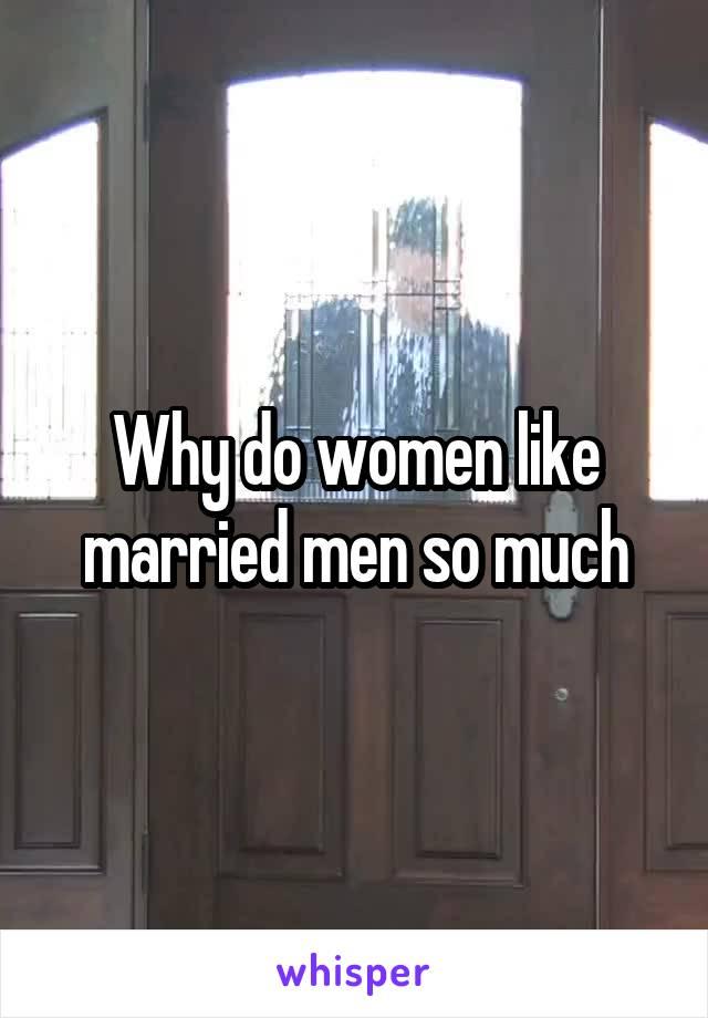 Why do women like married men so much