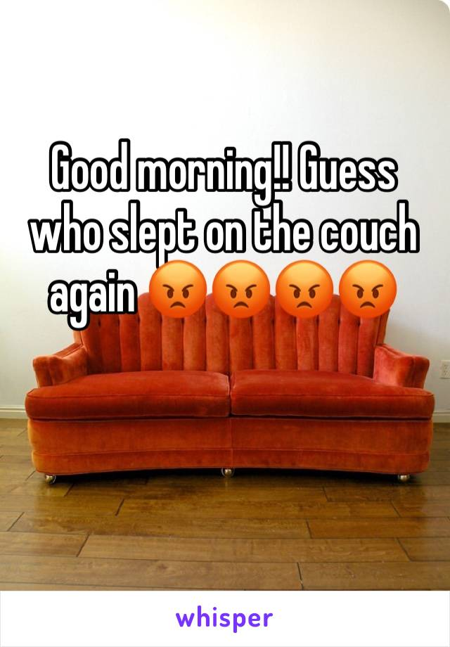 Good morning!! Guess who slept on the couch again 😡😡😡😡