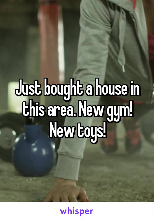 Just bought a house in this area. New gym! New toys!