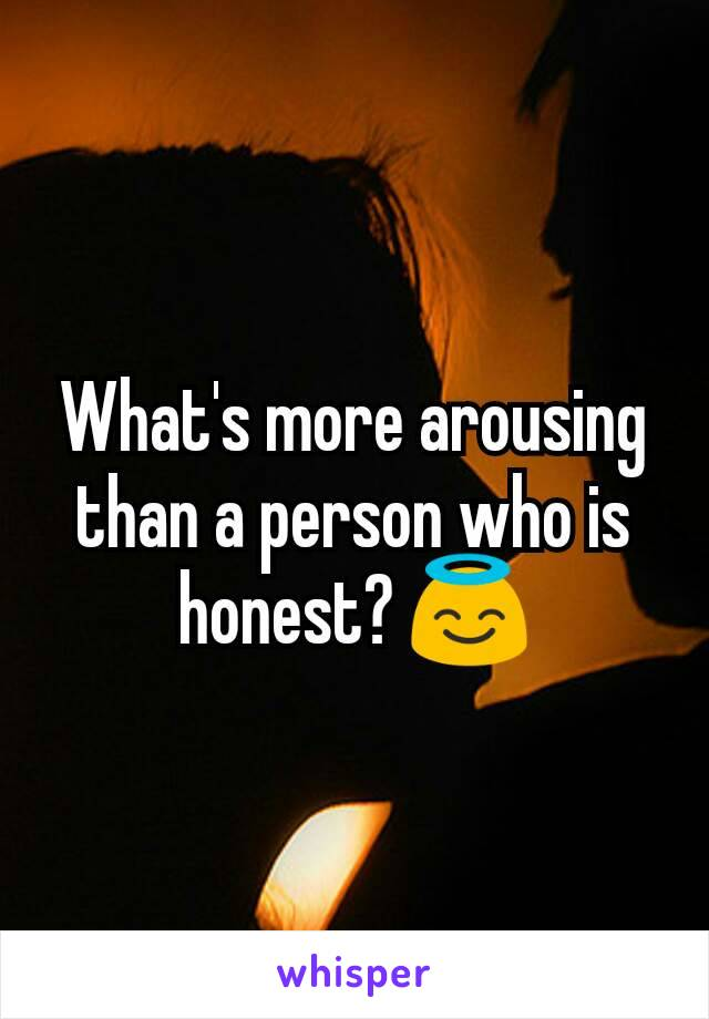 What's more arousing than a person who is honest? 😇