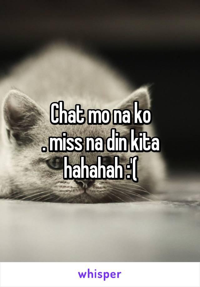 Chat mo na ko . miss na din kita hahahah :'(