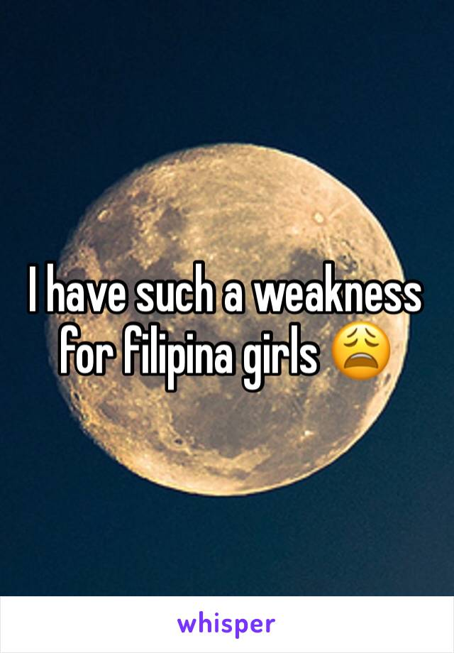 I have such a weakness for filipina girls 😩