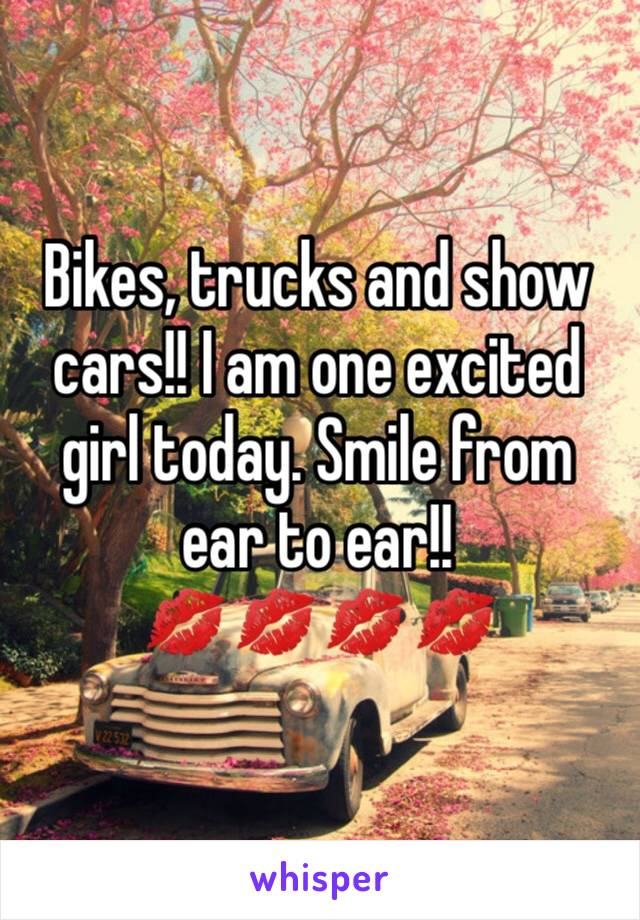 Bikes, trucks and show cars!! I am one excited girl today. Smile from ear to ear!!  💋💋💋💋