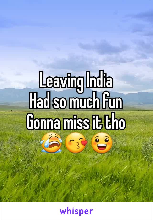 Leaving India Had so much fun Gonna miss it tho 😭😙😀