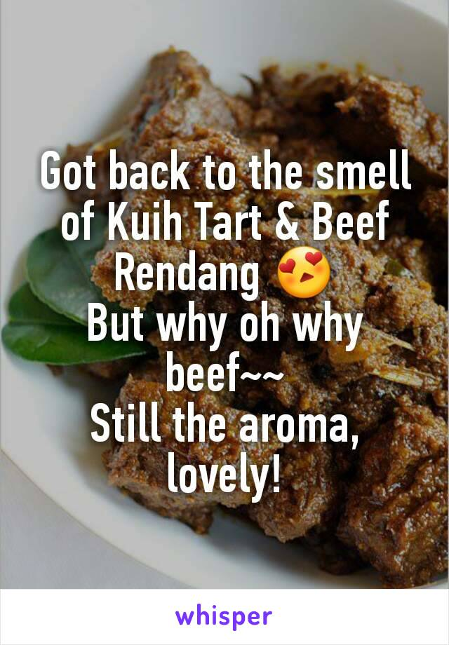 Got back to the smell of Kuih Tart & Beef Rendang 😍 But why oh why beef~~ Still the aroma, lovely!