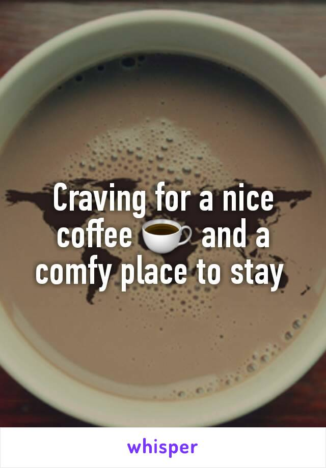 Craving for a nice coffee ☕ and a comfy place to stay