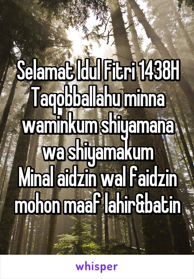 Selamat Idul Fitri 1438H Taqobballahu minna waminkum shiyamana wa shiyamakum Minal aidzin wal faidzin mohon maaf lahir&batin