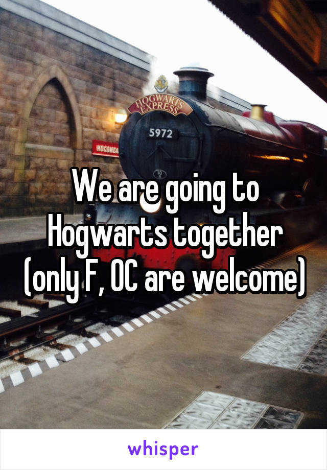 We are going to Hogwarts together (only F, OC are welcome)