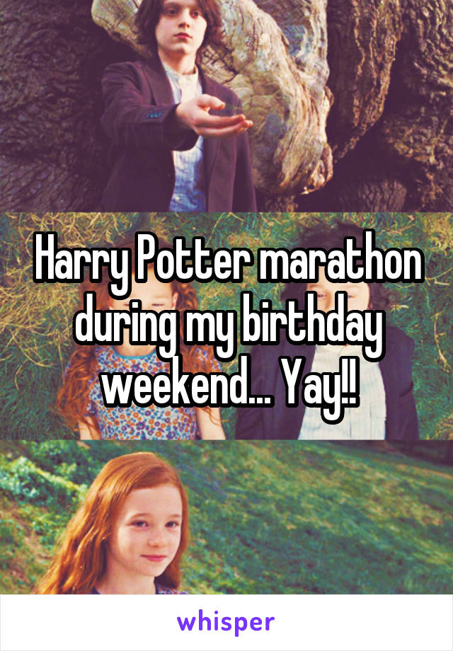Harry Potter marathon during my birthday weekend... Yay!!
