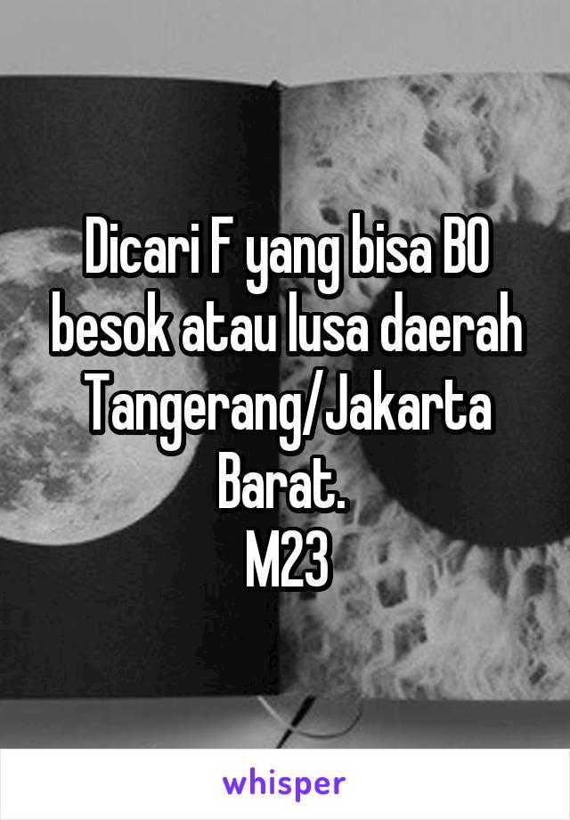 Dicari F yang bisa BO besok atau lusa daerah Tangerang/Jakarta Barat.  M23