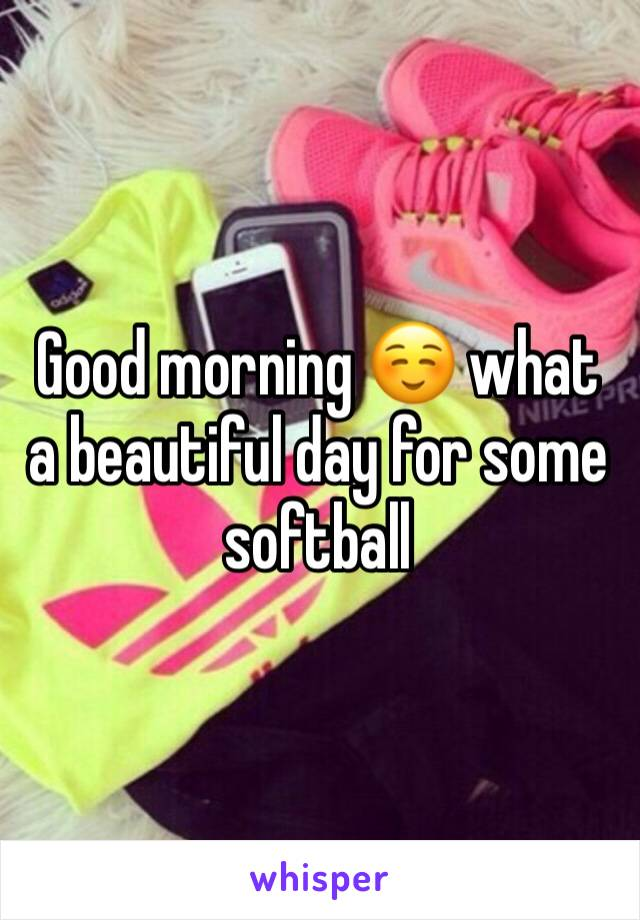 Good morning ☺️ what a beautiful day for some softball