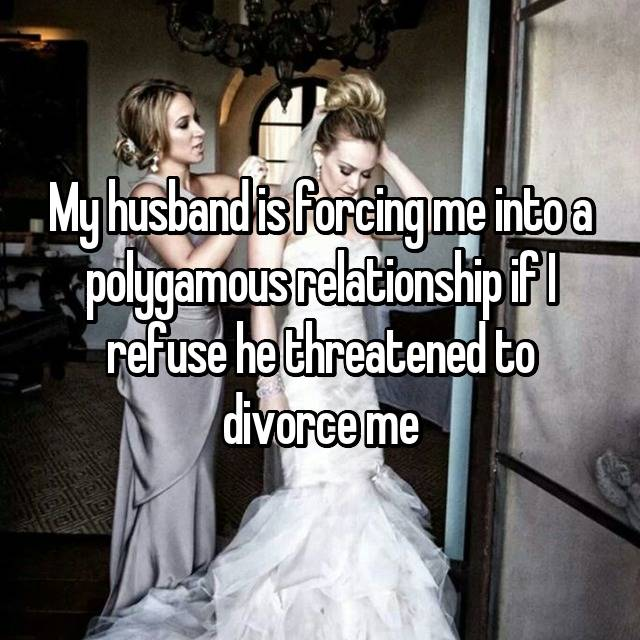 My husband is forcing me into a polygamous relationship if I refuse he threatened to divorce me