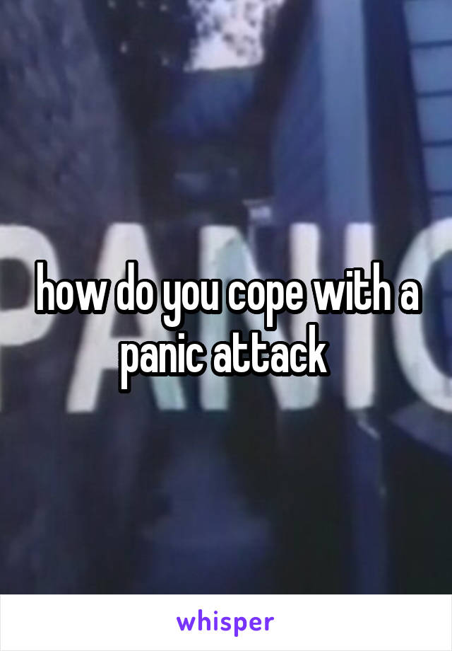 how do you cope with a panic attack