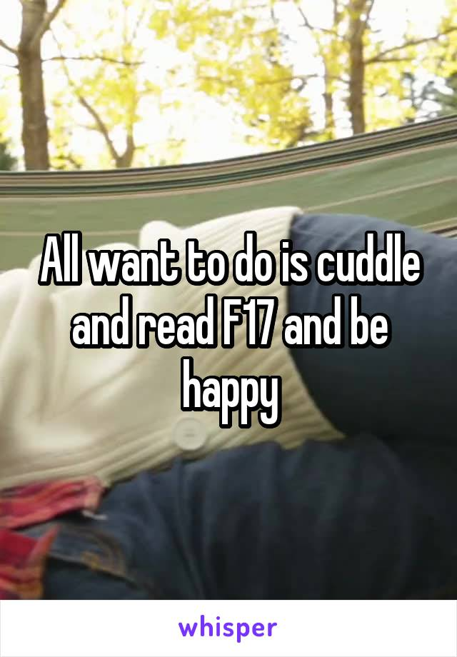 All want to do is cuddle and read F17 and be happy
