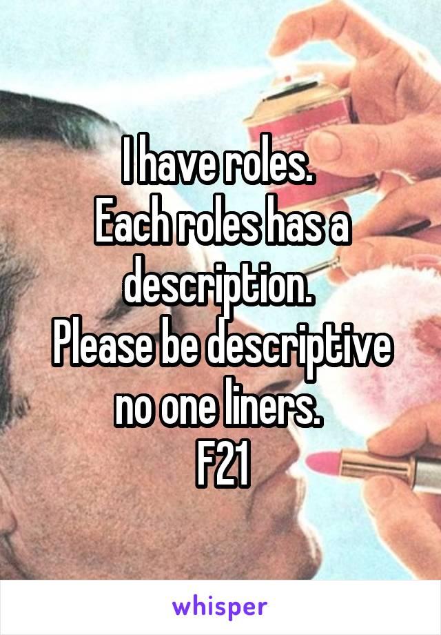 I have roles.  Each roles has a description.  Please be descriptive no one liners.  F21