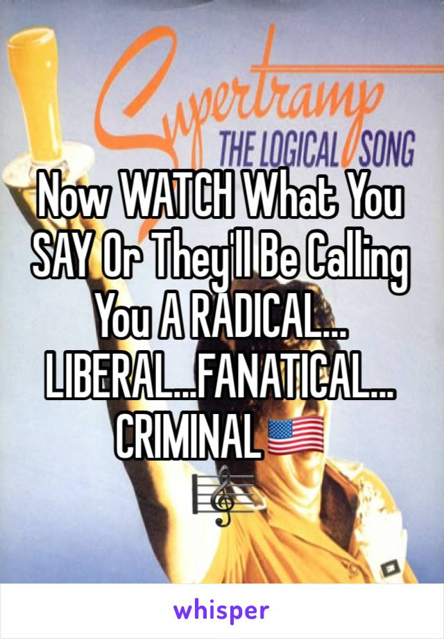 Now WATCH What You SAY Or They'll Be Calling You A RADICAL... LIBERAL...FANATICAL... CRIMINAL🇺🇸 🎼