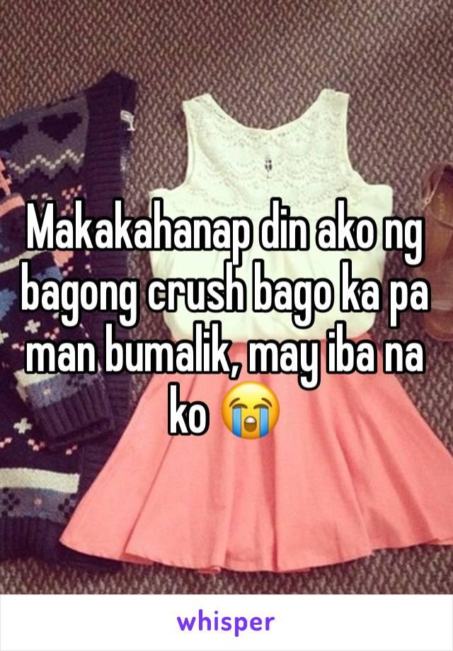 Makakahanap din ako ng bagong crush bago ka pa man bumalik, may iba na ko 😭