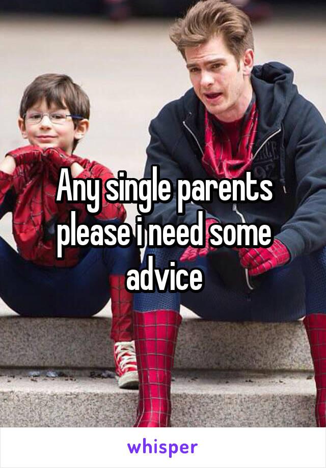 Any single parents please i need some advice
